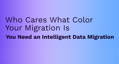 "Who Cares What ""Color"" Your Migration Is, You Need an Intelligent Data Migration"