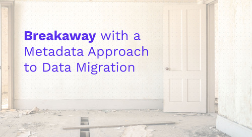 Breakaway with a Metadata Approach to Data Migration