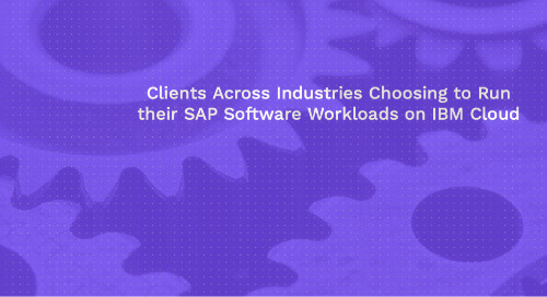 Clients Across Industries Choosing to Run their SAP Software Workloads on IBM Cloud