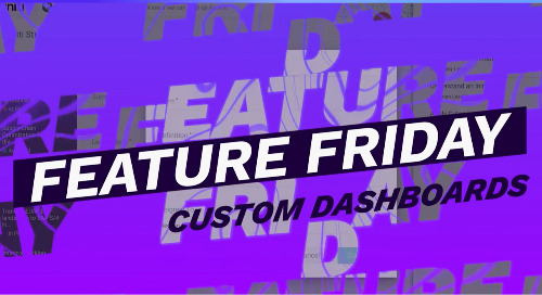 Feature Friday > Introduction to Custom Dashboards