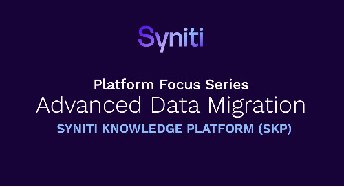 Platform Focus Series: Syniti Knowledge Platform - Advanced Data Migration