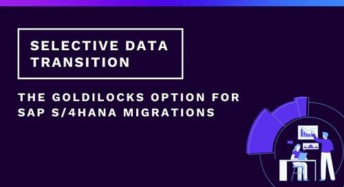 Selective Data Transition: The Goldilocks Option for SAP S/4HANA Migrations