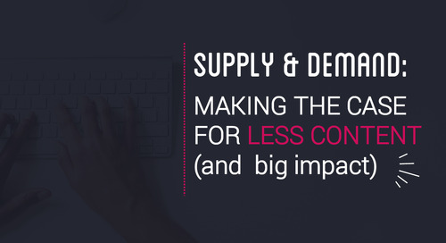 Supply & Demand: Making the Case for Less Content (and Big Impact)