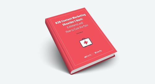 B2B Content Marketing Shouldn't Hurt: 8 Ailments and How to Cure the Pain