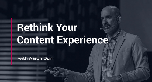 Rethink Your Content Experience With Aaron Dun