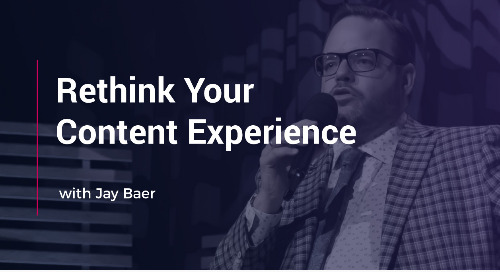 Rethink Your Content Experience with Jay Baer