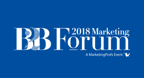 B2B Marketing Forum 2018: A Marketing Profs Event
