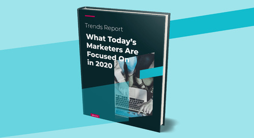 Trends Report: What Today's Marketers Are Focused On in 2020