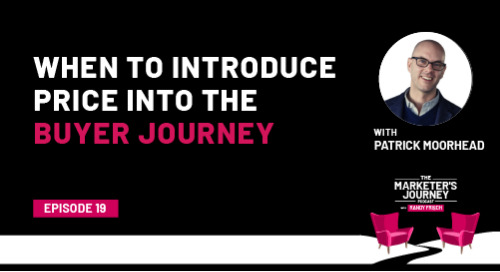 When to Introduce Price into the Buyer Journey [Podcast]