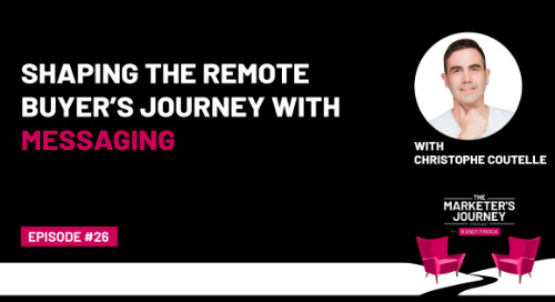 Shaping the Remote Buyer's Journey with Messaging [Podcast]