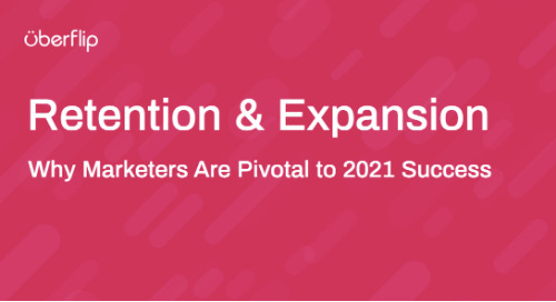 Retention & expansion: Why marketers are pivotal to 2021 success