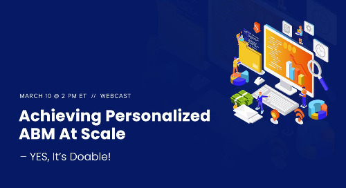 [WEBINAR] Achieving Personalized ABM at Scale–YES It's Doable!