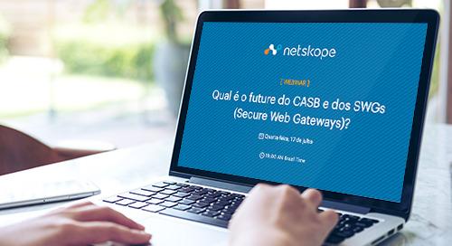 Qual é o future do CASB e dos SWGs (Secure Web Gateways)?