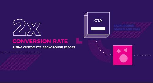 2x Your Conversion Rate Using Custom CTA Background Images