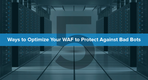 Five Ways to Optimize Your WAF to Protect Against Bad Bots