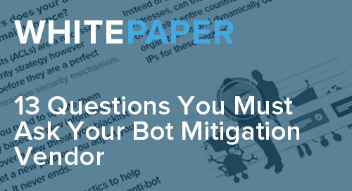 13 Questions You Must Ask Your Bot Mitigation Vendor | Distil Networks