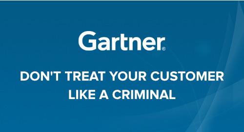 Don't Treat Your Customer Like a Criminal - A Gartner Study