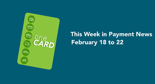 This Week in Payment News – February 18 to 22