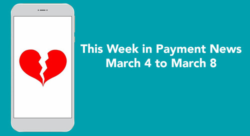 This Week in Payment News – March 4 to 8