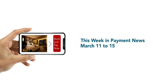 This Week in Payment News – March 11 to 15