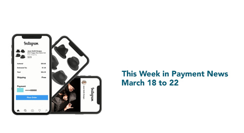 This Week in Payment News – March 18 to 22