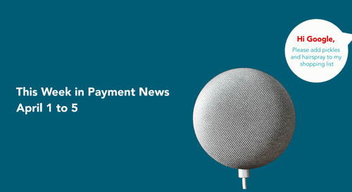 This Week in Payment News – April 1 to 5