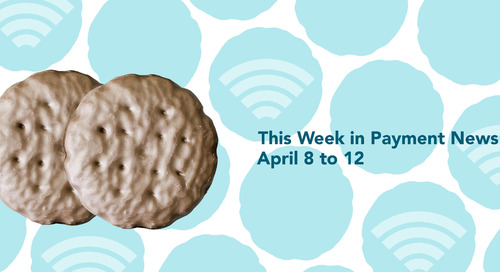 This Week in Payment News – April 8 to 12