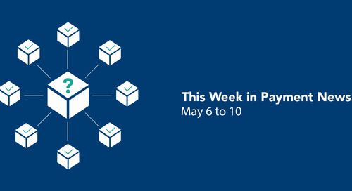 This Week in Payment News – May 6 to 10