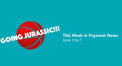 This Week in Payment News – June 3 to 7