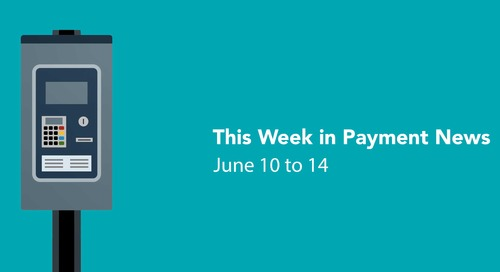 This Week in Payment News – June 10 to 14