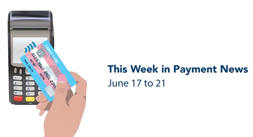 This Week in Payment News – June 17 to 21