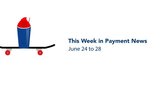 This Week in Payment News – June 24 to 28