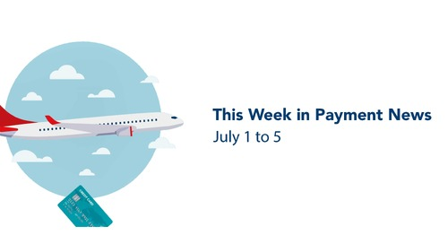 This Week in Payment News – July 1 to 5