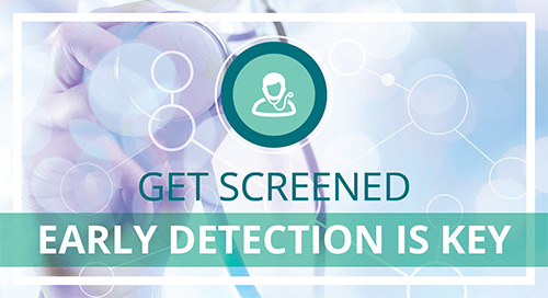 Get Screened - Early Detection Is Key