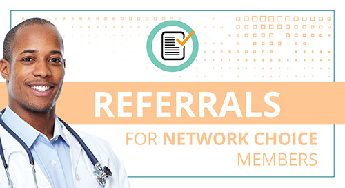 Referrals for Network Choice Members