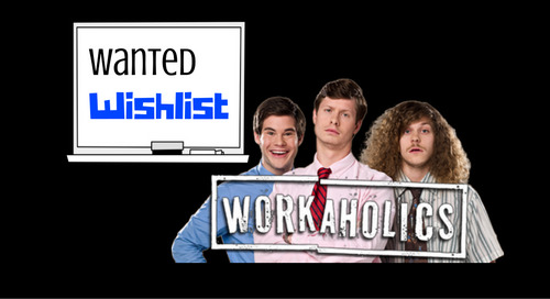 Wanted Wishlist: Workaholics 👔