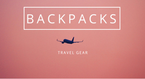 Travel Gear: Backpacks