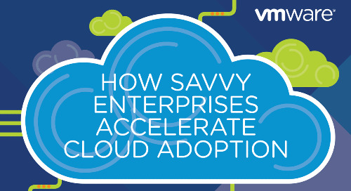 VMware - How Savvy Enterprises Accelerate Cloud Adoption
