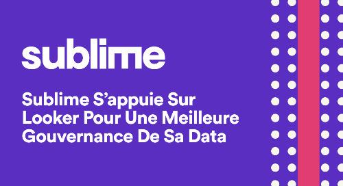 Sublime S'appuie Sur Looker Pour Une Meilleure Gouvernance De Sa Data