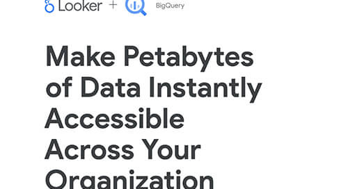 Looker & Google Big Query Solution Brief: Make Petabytes of Data Instantly Accessible Across Your Organization