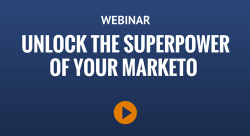 Webinar: Unlock the Superpower of Your Marketo Platform