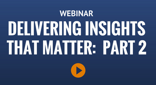 Webinar: Delivering Insights That Matter Part Two