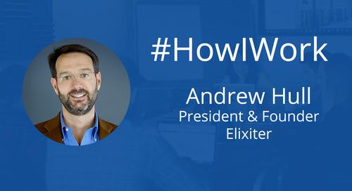 How I Work: Andrew Hull, President & Founder at Elixiter