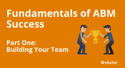 Fundamentals of ABM Success Part 1: Building Your Team