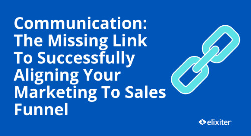 Communication: The Missing Link To Successfully Aligning Your Marketing to Sales Funnel