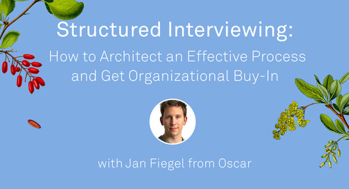 Structured Interviewing: How to Architect an Effective Process and Get Organizational Buy-In