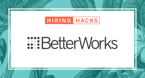 Hiring Hacks: BetterWorks CEO's 3 Steps to a 98% Retention Rate