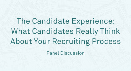 "The Candidate Experience - ""What Candidates Really Think About Your Recruiting Process"""