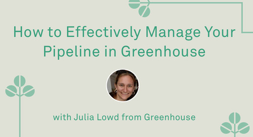 "Julia Lowd - ""How to Effectively Manage Your Pipeline (in Greenhouse)"""
