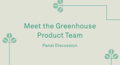 "Panel - ""Meet the Greenhouse Product Team"""